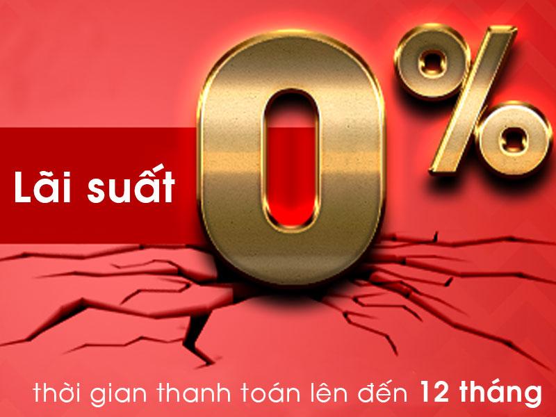Trả góp lãi suất 0% trong 12 tháng